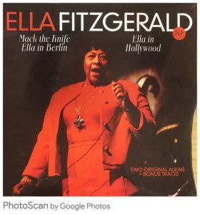 ELLA FITZGERALD – Mack the Knife, Ella in Berlin; Ella in Hollywood