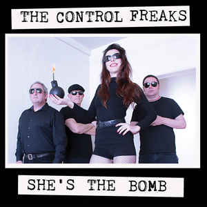 THE CONTROL FREAKS – She's The Bomb