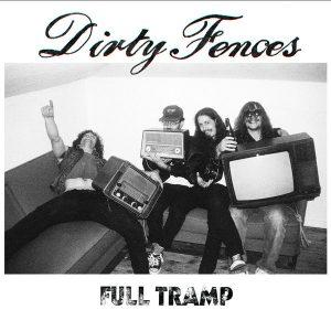 DIRTY FENCES – Full Tramp