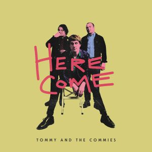 TOMMY AND THE COMMIES – Here Come