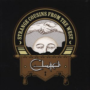 CLUTCH – Strange Cousins From The West