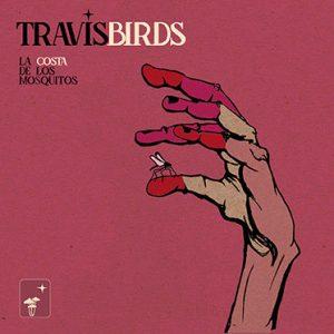 TRAVIS BIRDS – La Costa De Los Mosquitos